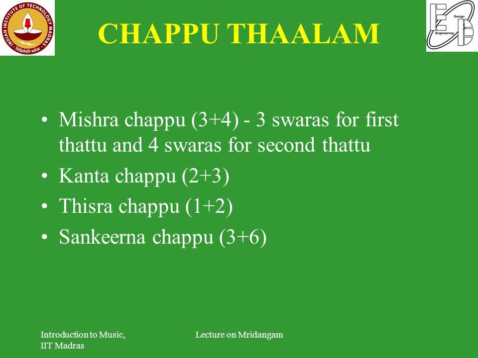 CHAPPU THAALAM Mishra chappu (3+4) - 3 swaras for first thattu and 4 swaras for second thattu Kanta chappu (2+3) Thisra chappu (1+2) Sankeerna chappu