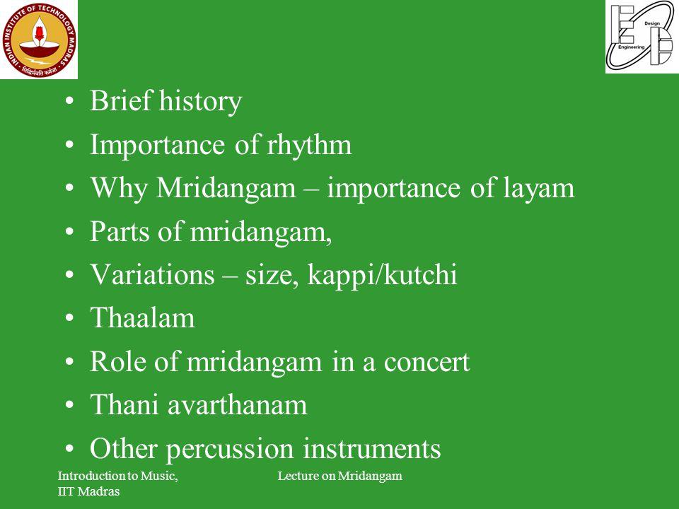 Brief history Importance of rhythm Why Mridangam – importance of layam Parts of mridangam, Variations – size, kappi/kutchi Thaalam Role of mridangam i