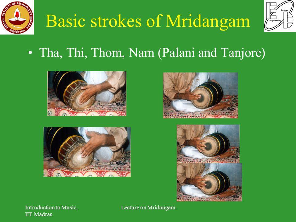 Basic strokes of Mridangam Tha, Thi, Thom, Nam (Palani and Tanjore) Introduction to Music, IIT Madras Lecture on Mridangam