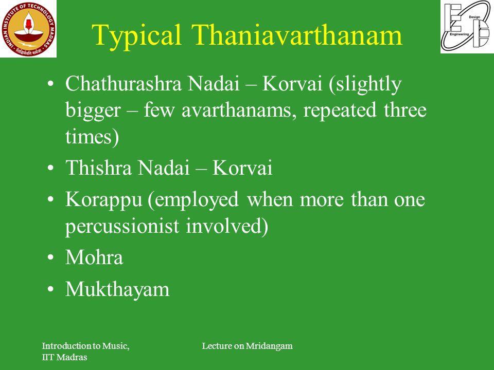 Typical Thaniavarthanam Chathurashra Nadai – Korvai (slightly bigger – few avarthanams, repeated three times) Thishra Nadai – Korvai Korappu (employed