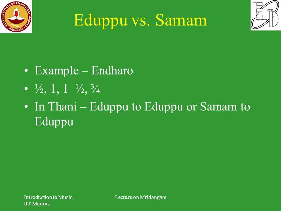 Eduppu vs. Samam Example – Endharo ½, 1, 1 ½, ¾ In Thani – Eduppu to Eduppu or Samam to Eduppu Introduction to Music, IIT Madras Lecture on Mridangam