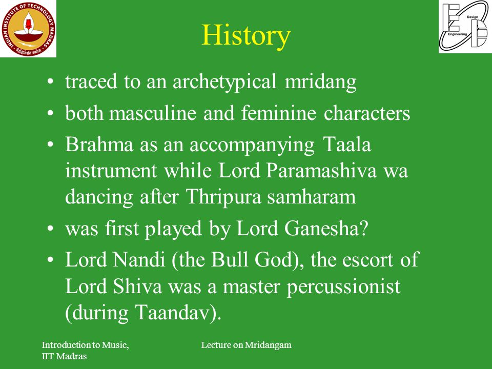 History traced to an archetypical mridang both masculine and feminine characters Brahma as an accompanying Taala instrument while Lord Paramashiva wa