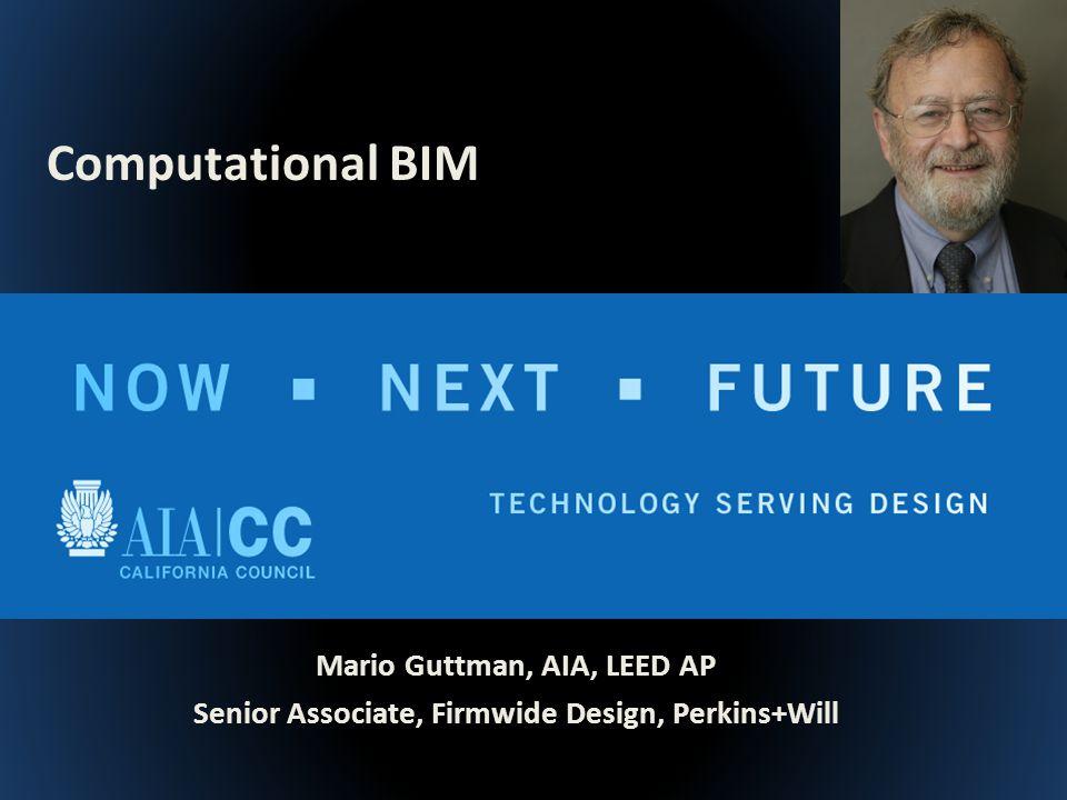 Mario Guttman, AIA, LEED AP Senior Associate, Firmwide Design, Perkins+Will Computational BIM