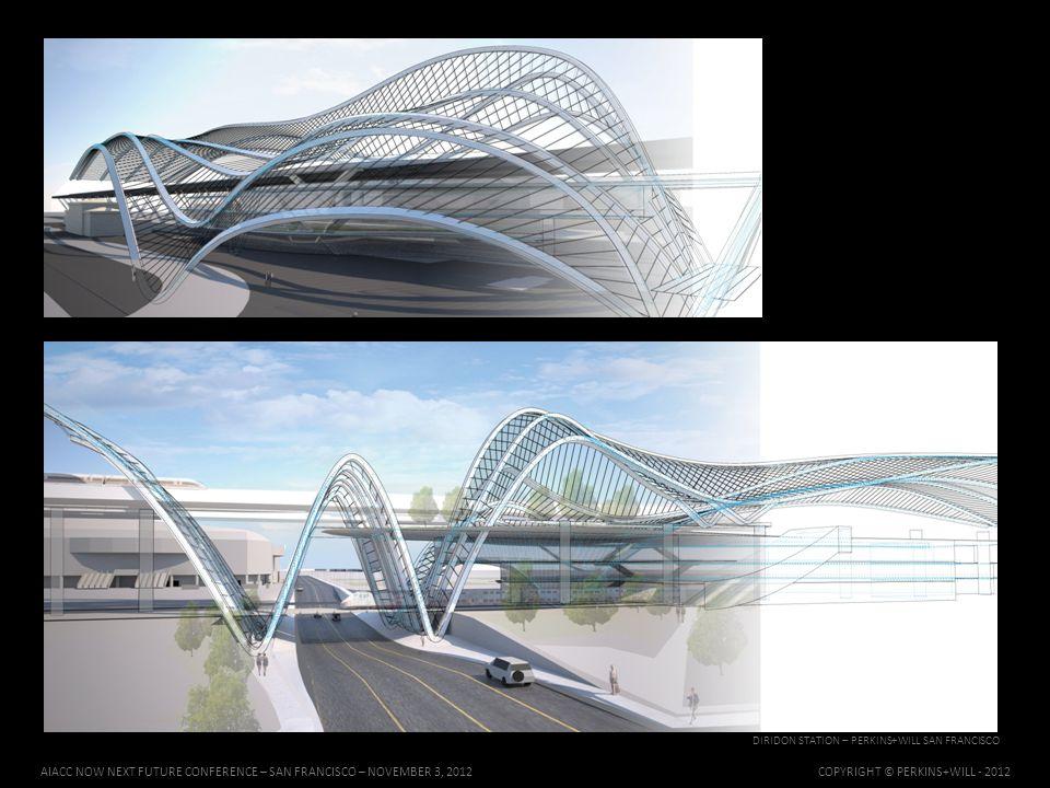 DIRIDON STATION – PERKINS+WILL SAN FRANCISCO AIACC NOW NEXT FUTURE CONFERENCE – SAN FRANCISCO – NOVEMBER 3, 2012 COPYRIGHT © PERKINS+WILL - 2012