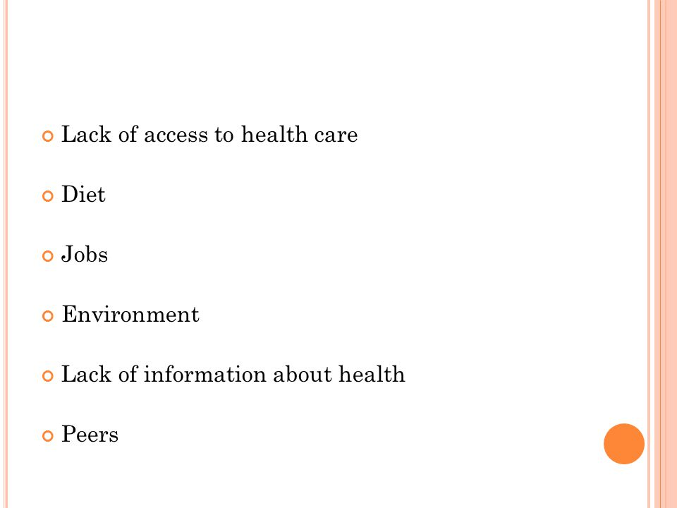 Lack of access to health care Diet Jobs Environment Lack of information about health Peers