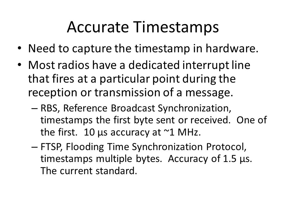 Accurate Timestamps Need to capture the timestamp in hardware.