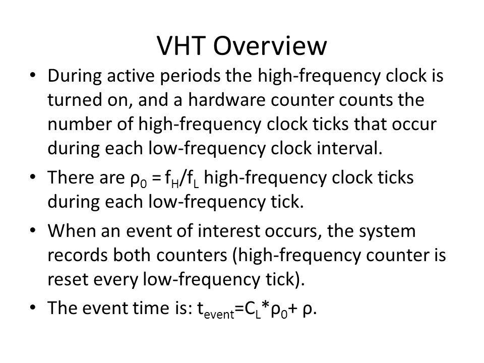 VHT Overview During active periods the high-frequency clock is turned on, and a hardware counter counts the number of high-frequency clock ticks that occur during each low-frequency clock interval.