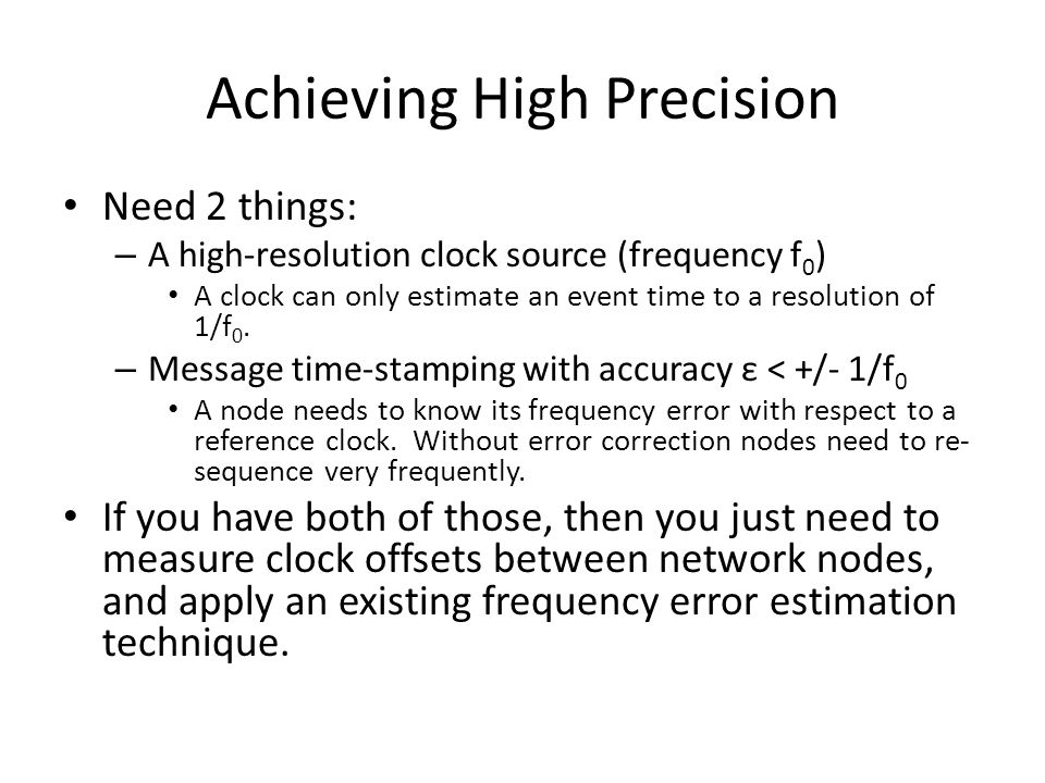 Frequency Error Time offset measurement method: – c A (t) is quantized time count = f 0 *t, c B (t)=(f 0 +f e )*t If both time counts start at 0 then we get: We can use that equation to determine the limit to the resolution with which the frequency error can be estimated.