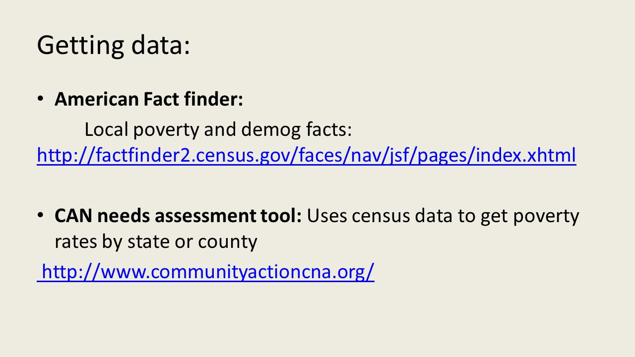 Getting data: American Fact finder: Local poverty and demog facts: http://factfinder2.census.gov/faces/nav/jsf/pages/index.xhtml http://factfinder2.ce