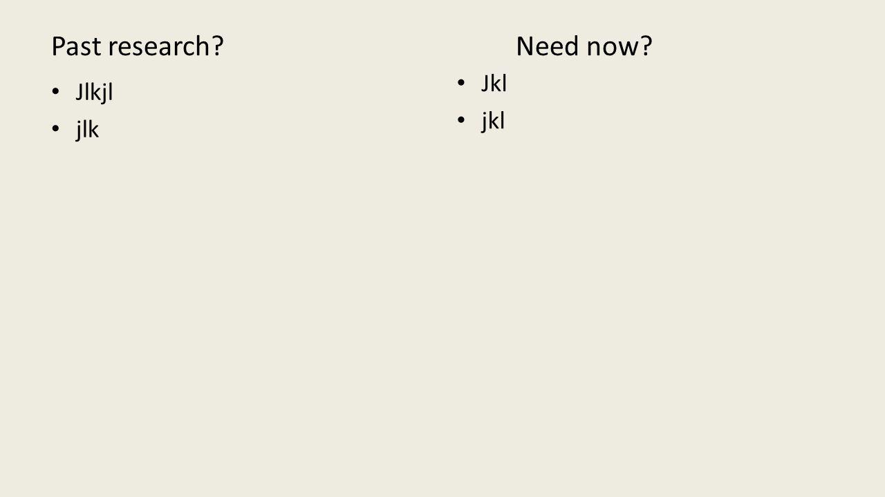 Past research Need now Jlkjl jlk Jkl jkl