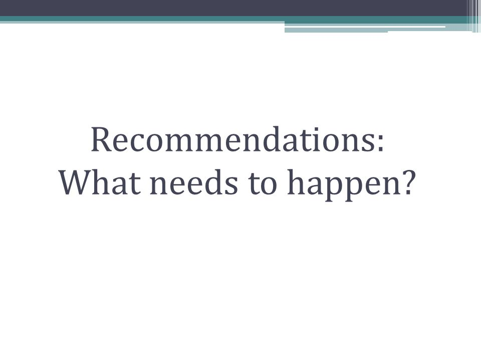 Recommendations: What needs to happen