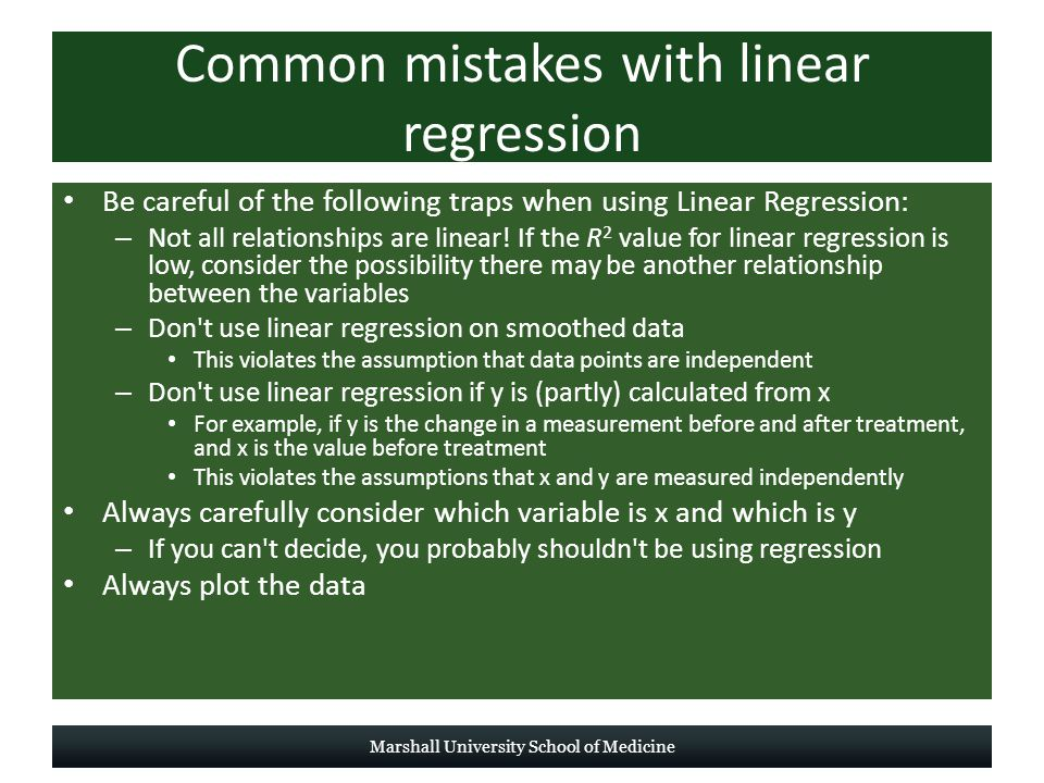 Common mistakes with linear regression Be careful of the following traps when using Linear Regression: – Not all relationships are linear.