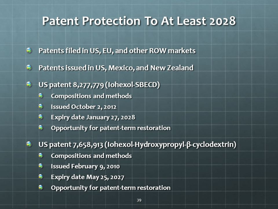 Patent Protection To At Least 2028 Patents filed in US, EU, and other ROW markets Patents issued in US, Mexico, and New Zealand US patent 8,277,779 (I