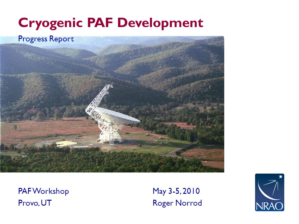 Cryogenic PAF Development Progress Report PAF WorkshopMay 3-5, 2010 Provo, UTRoger Norrod