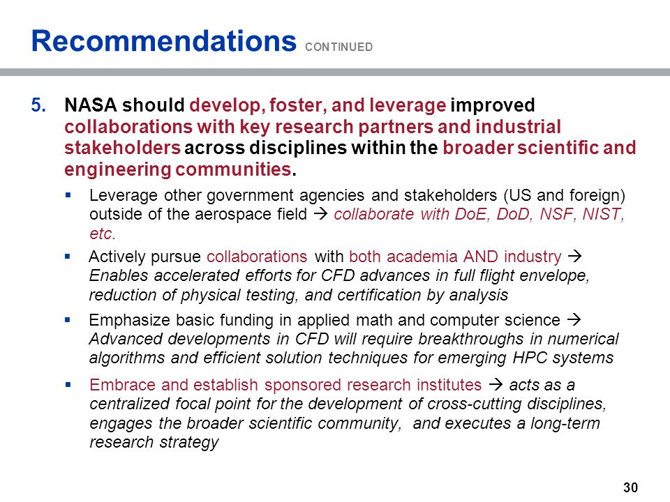 Recommendations CONTINUED 5.NASA should develop, foster, and leverage improved collaborations with key research partners and industrial stakeholders a