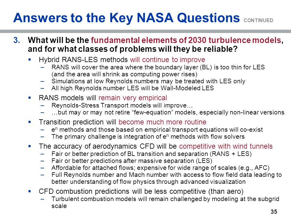 35 Answers to the Key NASA Questions CONTINUED 3.What will be the fundamental elements of 2030 turbulence models, and for what classes of problems wil