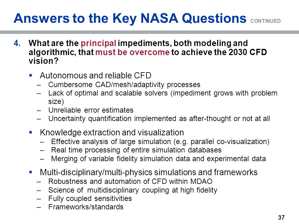 37 Answers to the Key NASA Questions CONTINUED 4.What are the principal impediments, both modeling and algorithmic, that must be overcome to achieve t