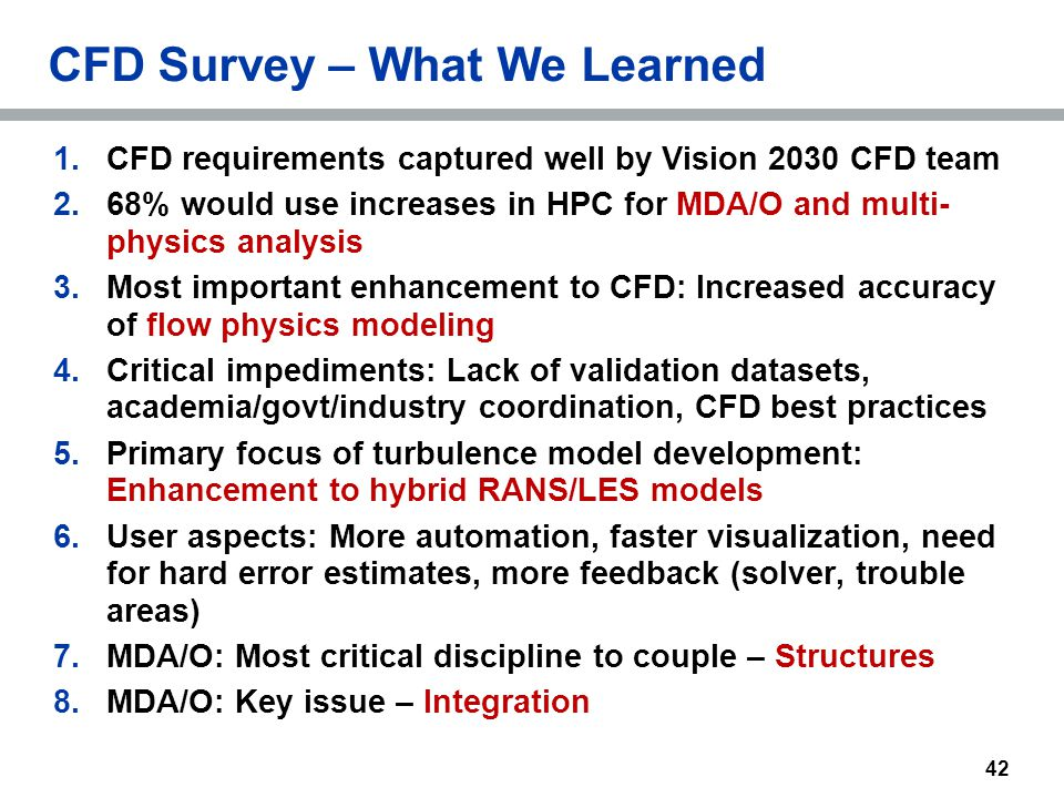 1.CFD requirements captured well by Vision 2030 CFD team 2.68% would use increases in HPC for MDA/O and multi- physics analysis 3.Most important enhan