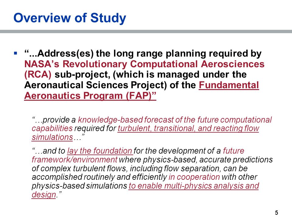 "5 Overview of Study  ""...Address(es) the long range planning required by NASA's Revolutionary Computational Aerosciences (RCA) sub-project, (which is"