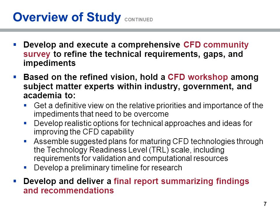 7 Overview of Study CONTINUED  Develop and execute a comprehensive CFD community survey to refine the technical requirements, gaps, and impediments 