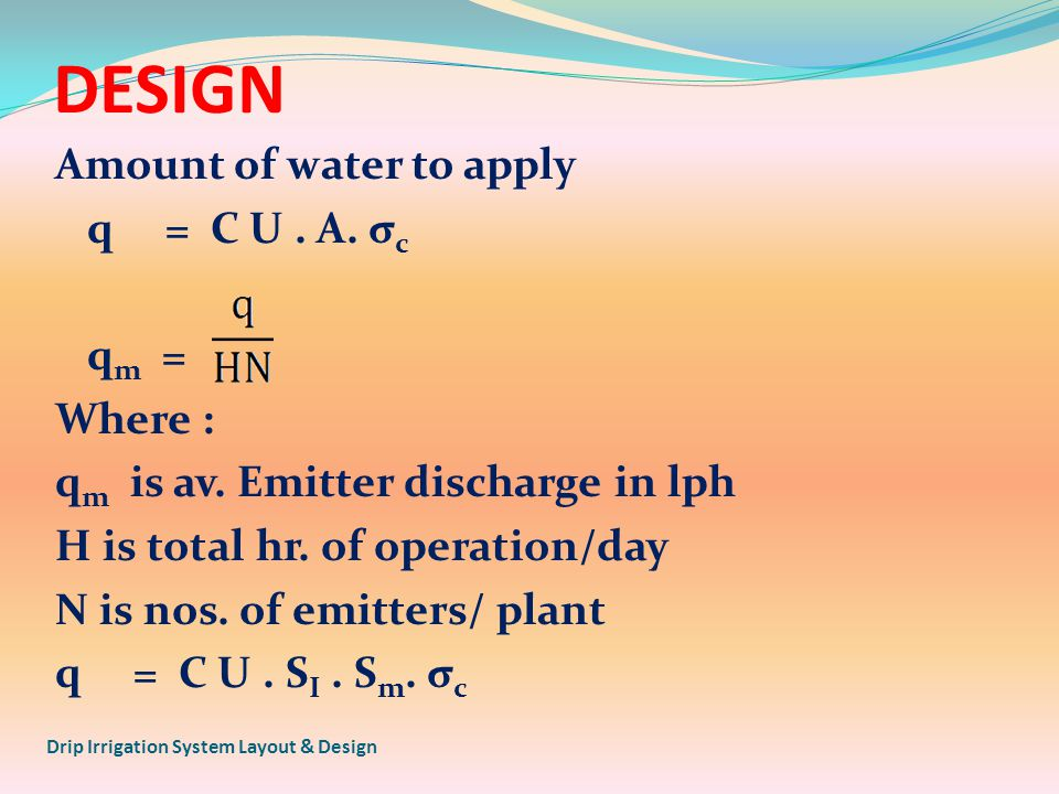 DESIGN Amount of water to apply q = C U. A. σ c q m = Where : q m is av.