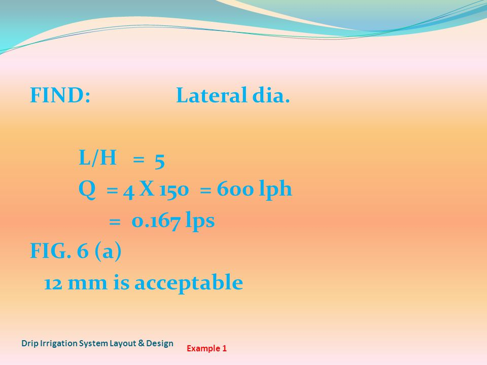 FIND:Lateral dia. L/H = 5 Q = 4 X 150 = 600 lph = 0.167 lps FIG.