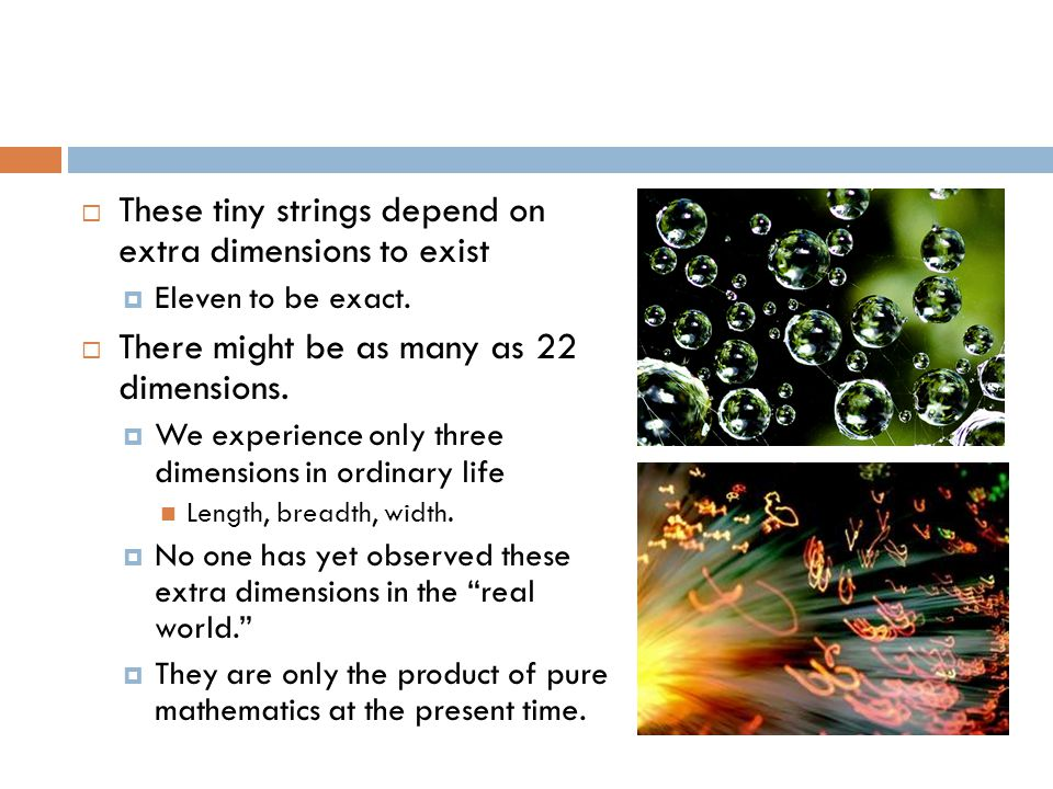  These tiny strings depend on extra dimensions to exist  Eleven to be exact.