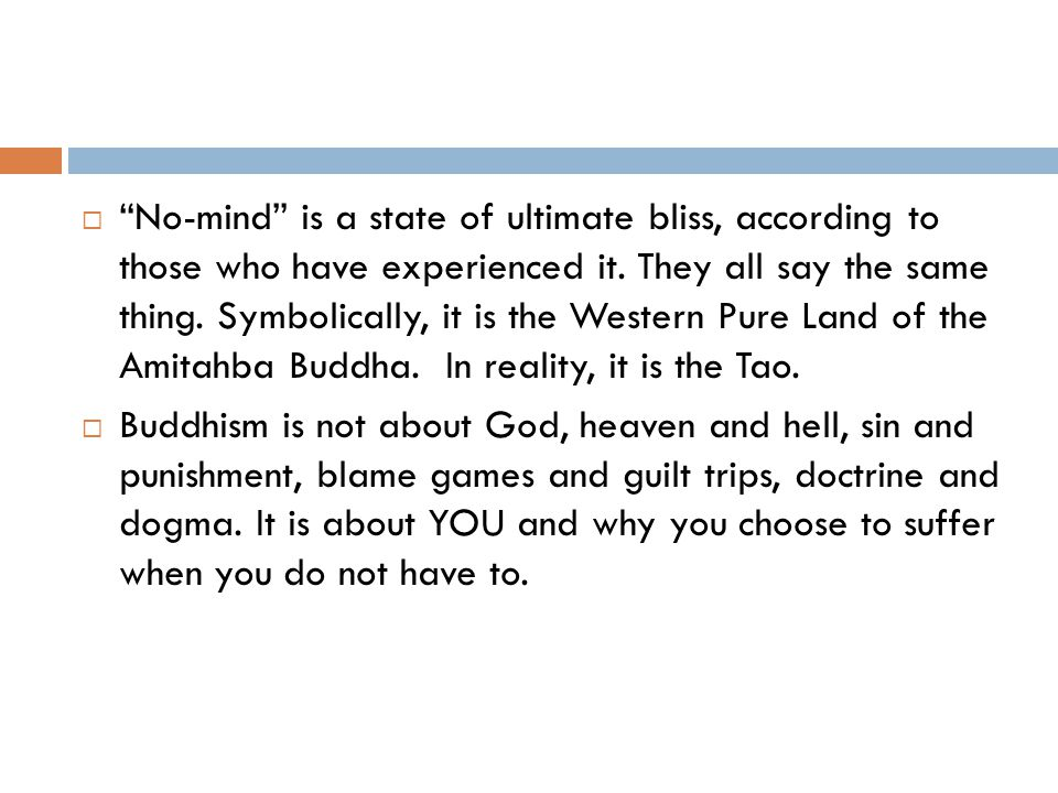  No-mind is a state of ultimate bliss, according to those who have experienced it.