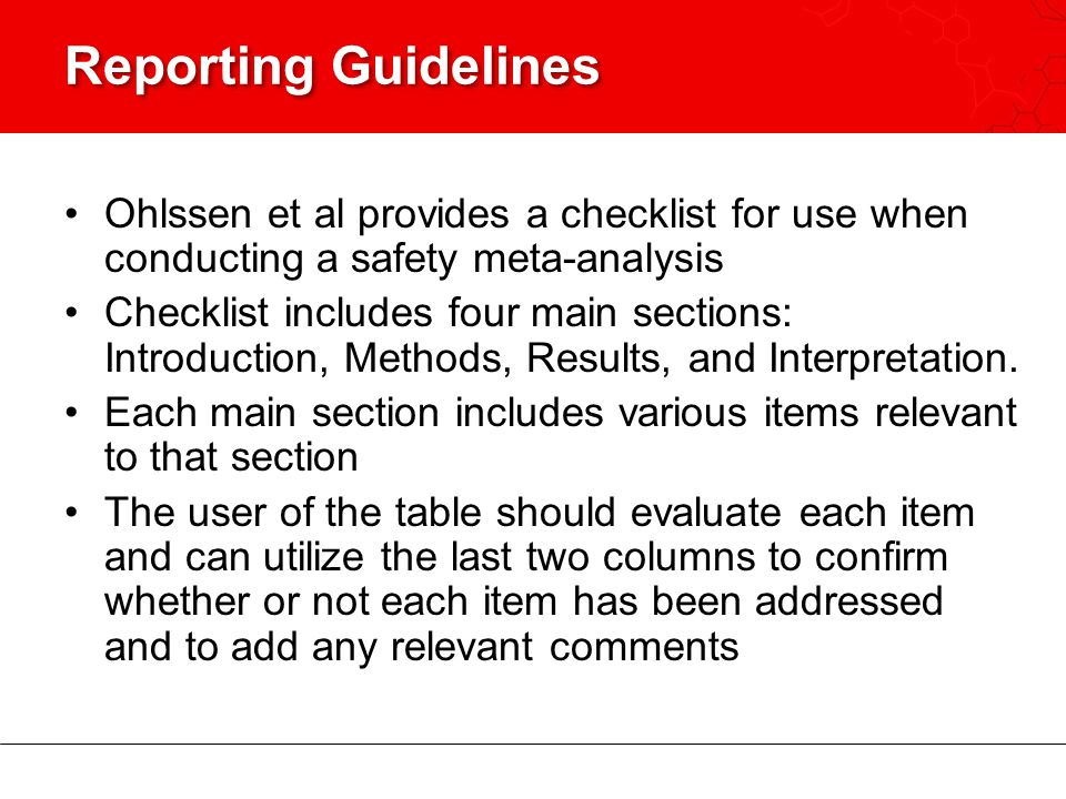 Reporting Guidelines Ohlssen et al provides a checklist for use when conducting a safety meta-analysis Checklist includes four main sections: Introduction, Methods, Results, and Interpretation.