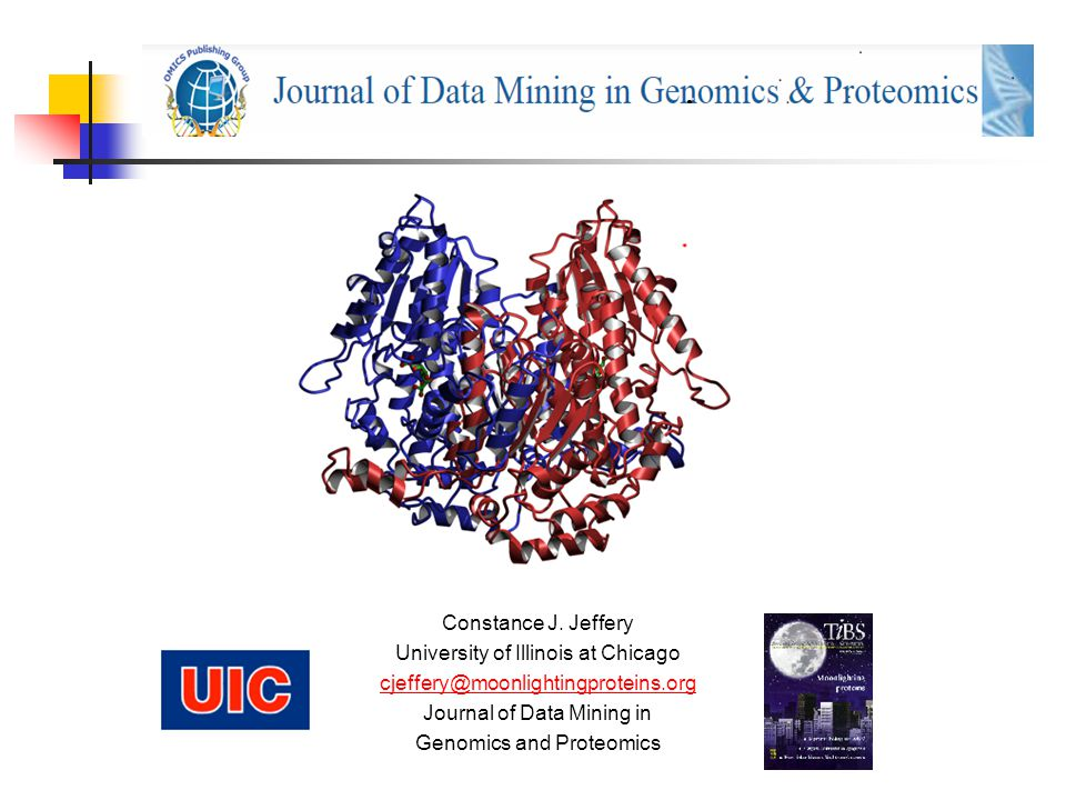 Constance J. Jeffery University of Illinois at Chicago cjeffery@moonlightingproteins.org Journal of Data Mining in Genomics and Proteomics