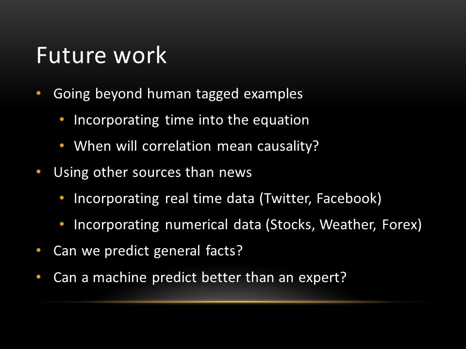 Future work Going beyond human tagged examples Incorporating time into the equation When will correlation mean causality.