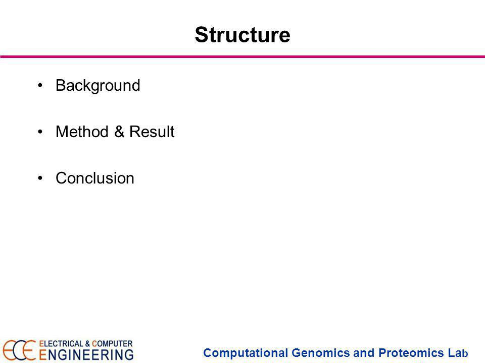 Computational Genomics and Proteomics La b Structure Background Method & Result Conclusion