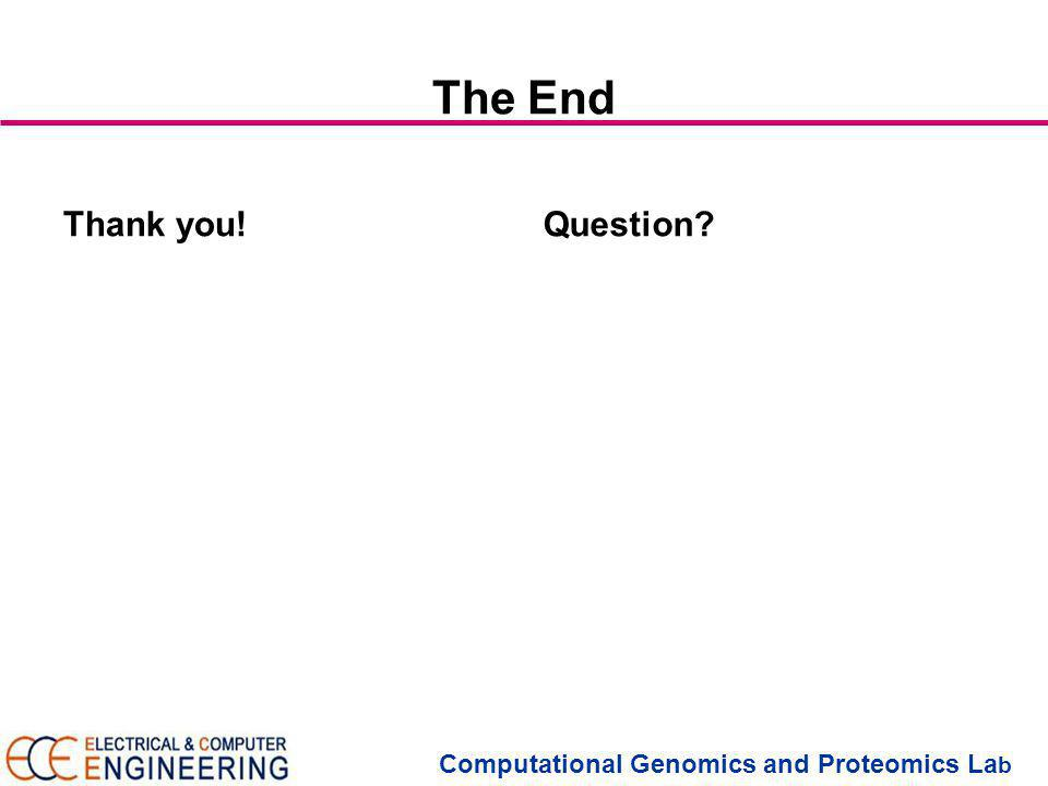 Computational Genomics and Proteomics La b The End Thank you!Question