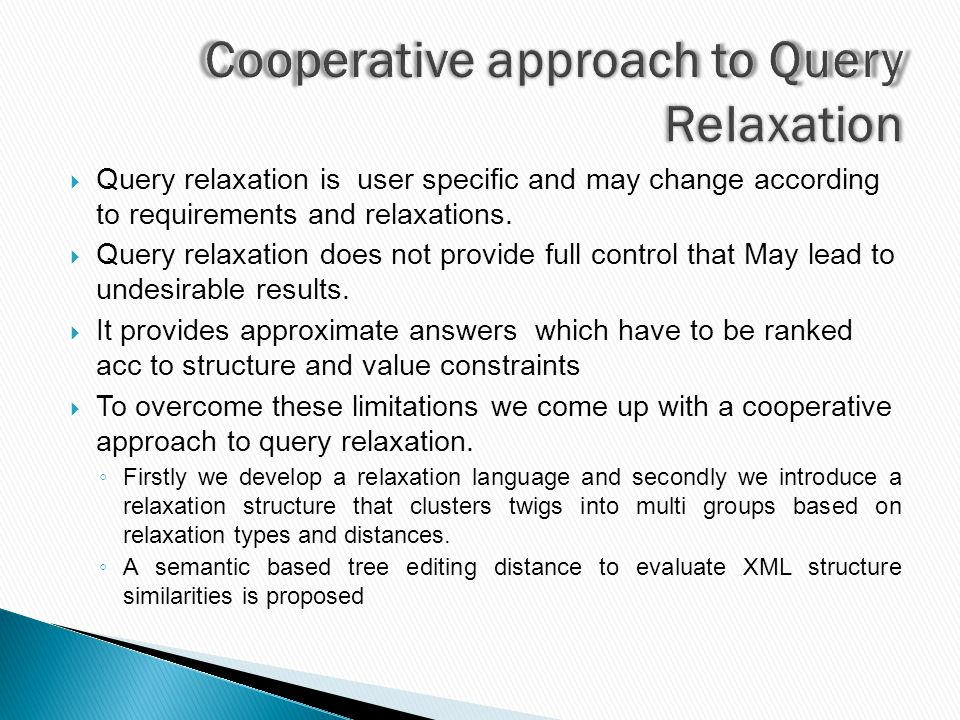  Query relaxation is user specific and may change according to requirements and relaxations.  Query relaxation does not provide full control that Ma