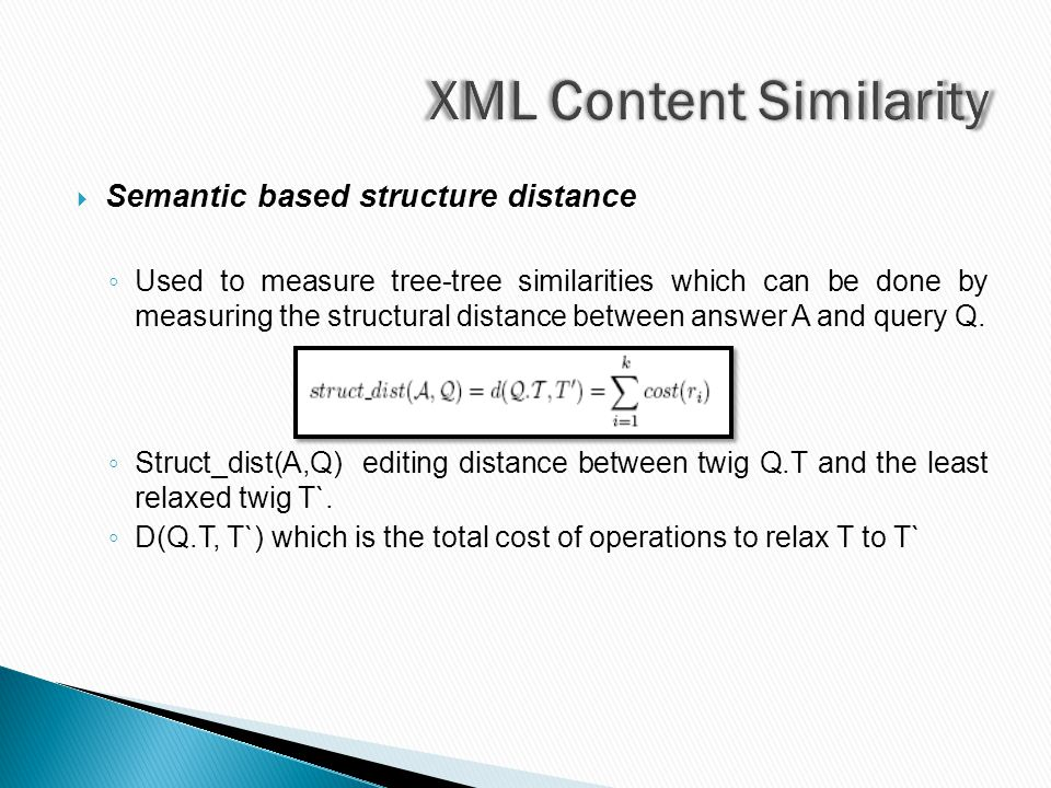  Semantic based structure distance ◦ Used to measure tree-tree similarities which can be done by measuring the structural distance between answer A and query Q.