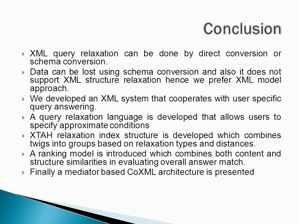  XML query relaxation can be done by direct conversion or schema conversion.