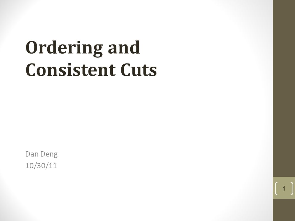Dan Deng 10/30/11 Ordering and Consistent Cuts 1
