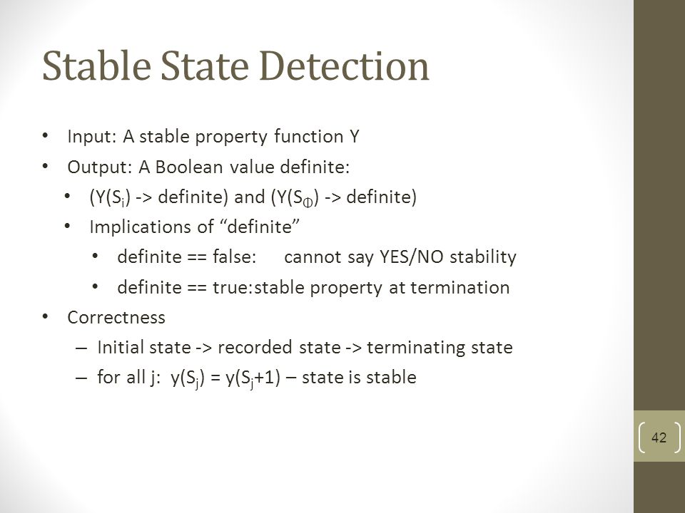 Stable State Detection Input: A stable property function Y Output: A Boolean value definite: (Y(S i ) -> definite) and (Y(S Φ ) -> definite) Implicati