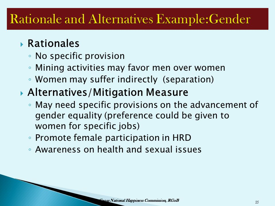 Rationales ◦ No specific provision ◦ Mining activities may favor men over women ◦ Women may suffer indirectly (separation)  Alternatives/Mitigation