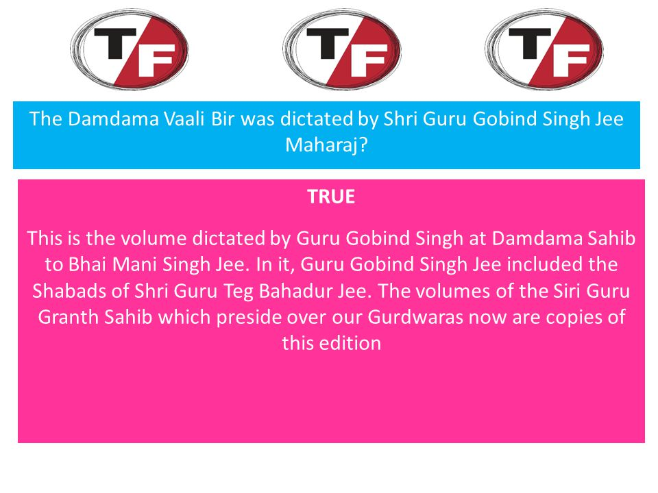 The Damdama Vaali Bir was dictated by Shri Guru Gobind Singh Jee Maharaj.