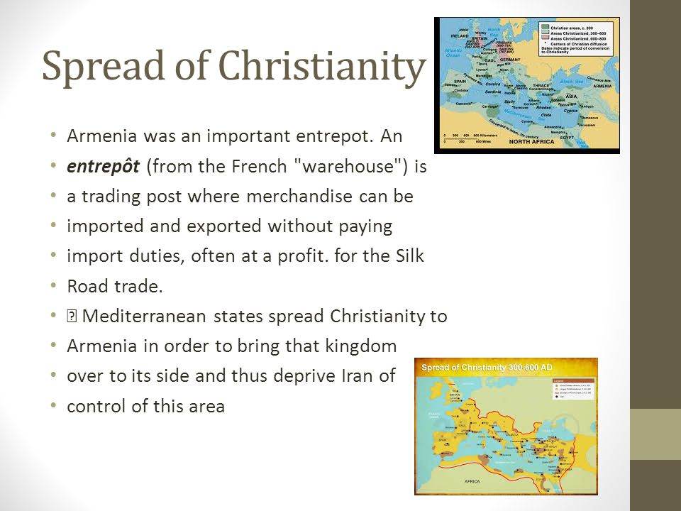 Spread of Christianity Armenia was an important entrepot.