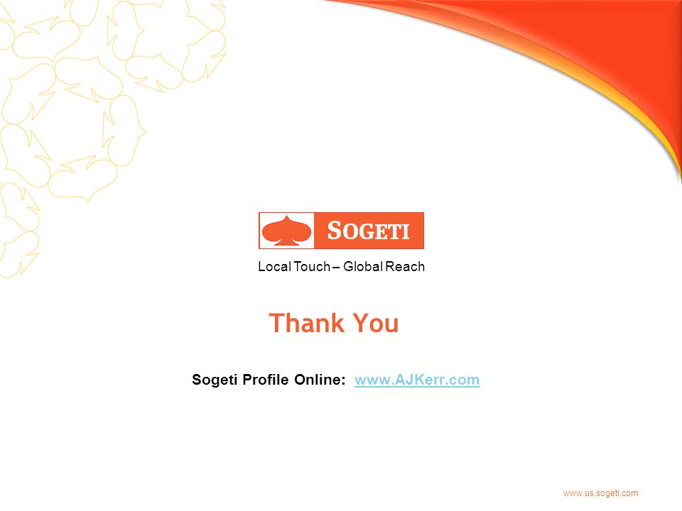 www.us.sogeti.com Local Touch – Global Reach Thank You Sogeti Profile Online: www.AJKerr.comwww.AJKerr.com