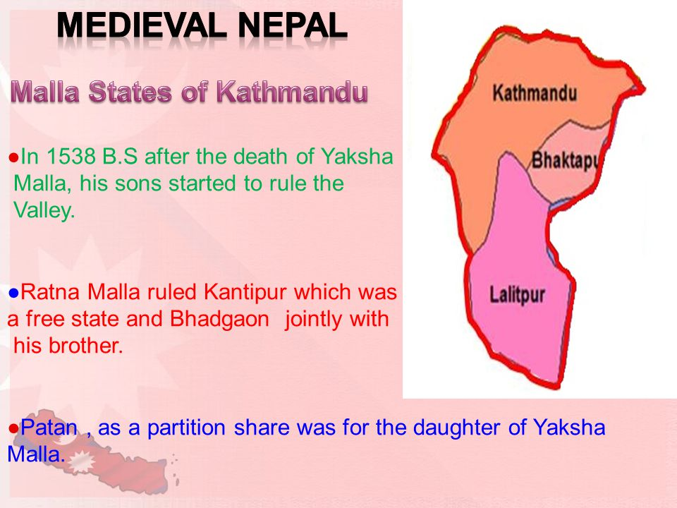 ●In 1538 B.S after the death of Yaksha Malla, his sons started to rule the Valley.