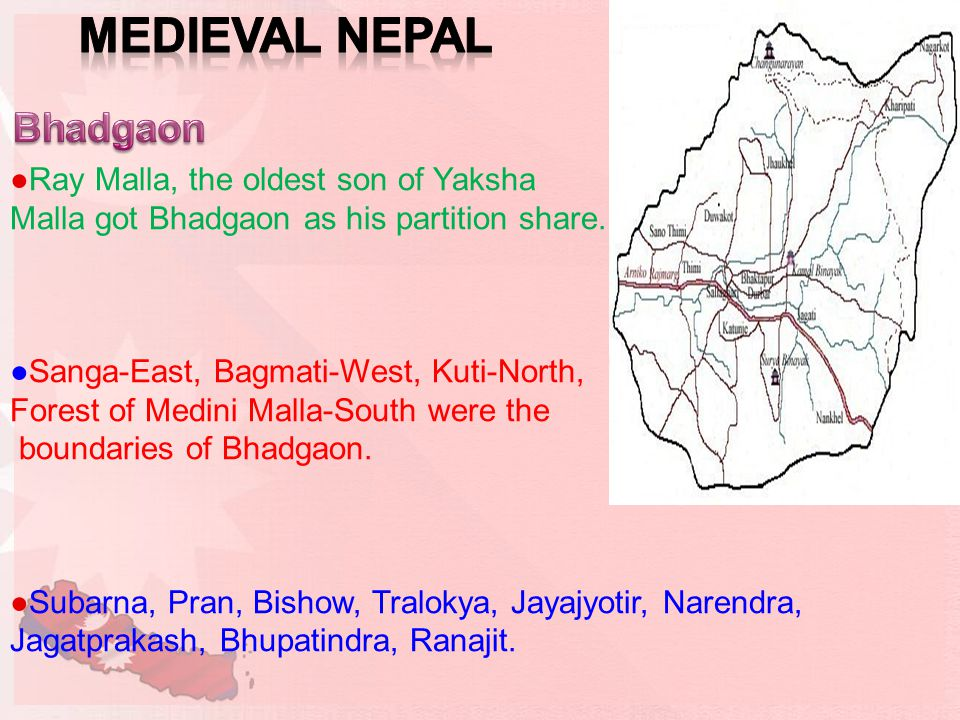 ●Ray Malla, the oldest son of Yaksha Malla got Bhadgaon as his partition share.