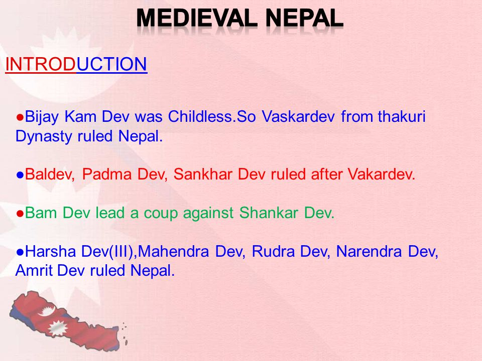 ●Bijay Kam Dev was Childless.So Vaskardev from thakuri Dynasty ruled Nepal.