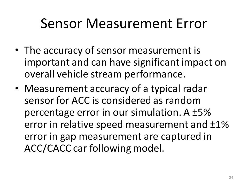 Sensor Measurement Error The accuracy of sensor measurement is important and can have significant impact on overall vehicle stream performance.
