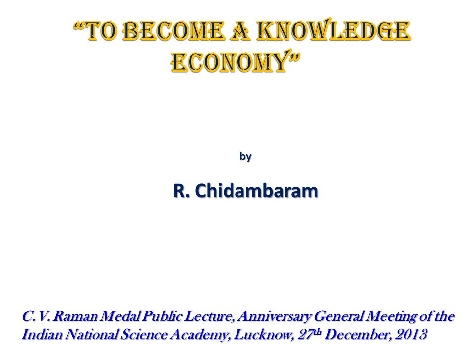 by R. Chidambaram C.V. Raman Medal Public Lecture, Anniversary General Meeting of the Indian National Science Academy, Lucknow, 27 th December, 2013