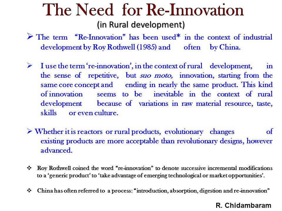  The term Re-Innovation has been used * in the context of industrial development by Roy Rothwell (1985) and often by China.