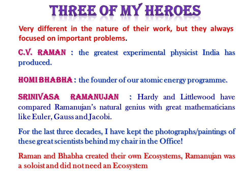 C.V. Raman : the greatest experimental physicist India has produced.