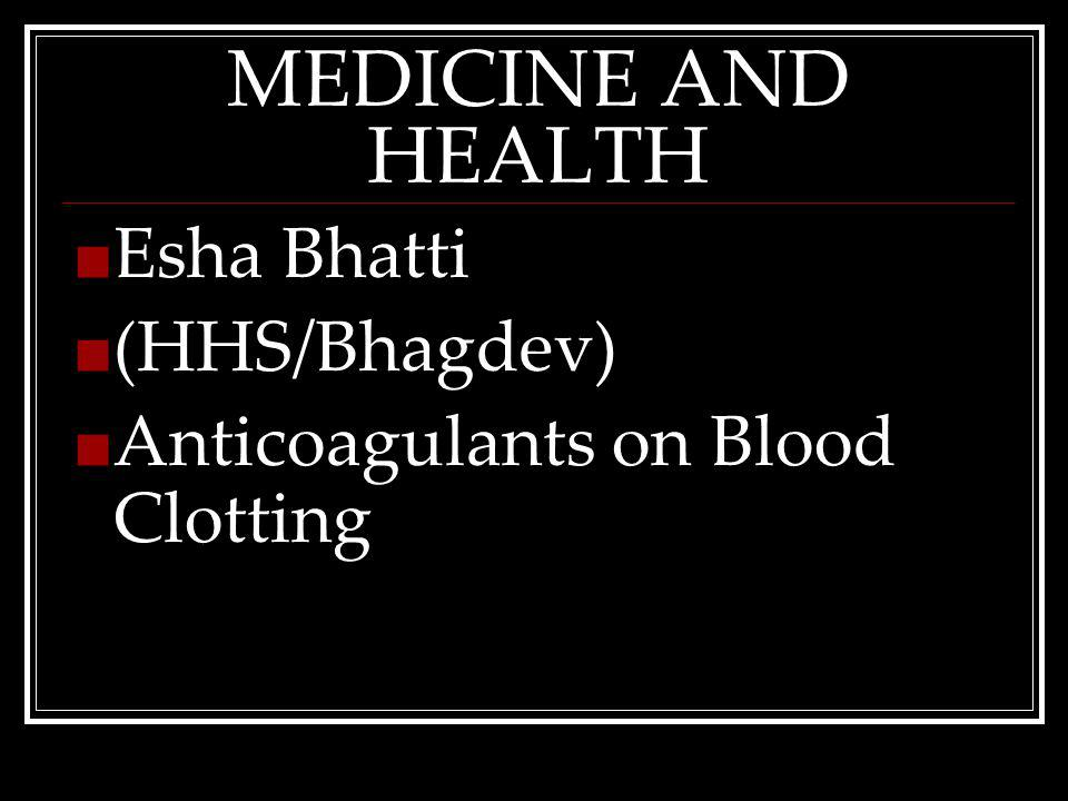 MEDICINE AND HEALTH Esha Bhatti (HHS/Bhagdev) Anticoagulants on Blood Clotting